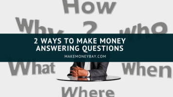 2 Ways To Make Money Answering Questions
