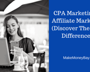 CPA Marketing vs Affiliate Marketing (Discover The Main Differences)